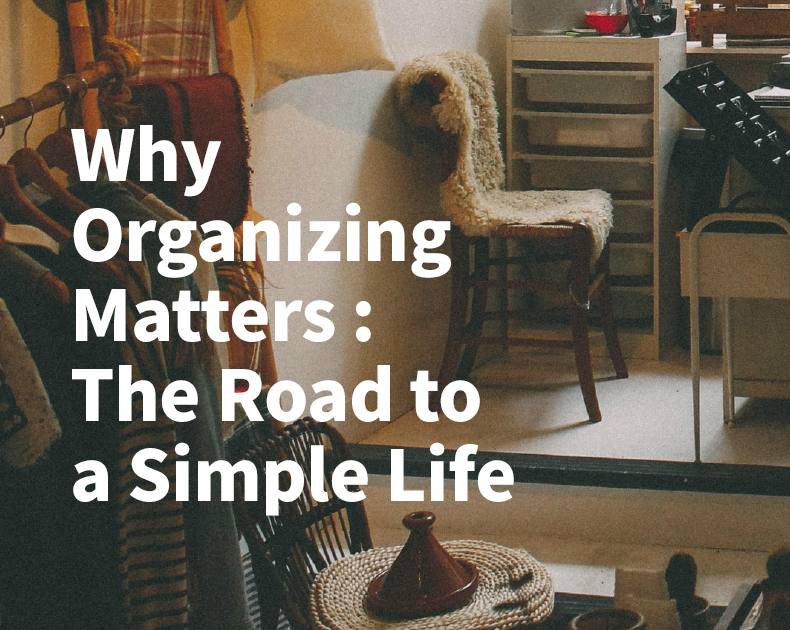 Why organizing matters: The Road to a Simple Life